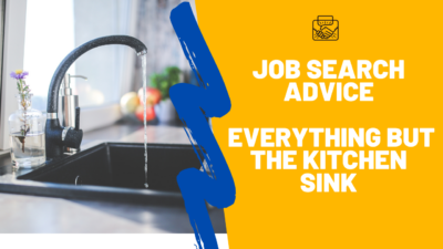 Job Search Everything but the kitchen sink
